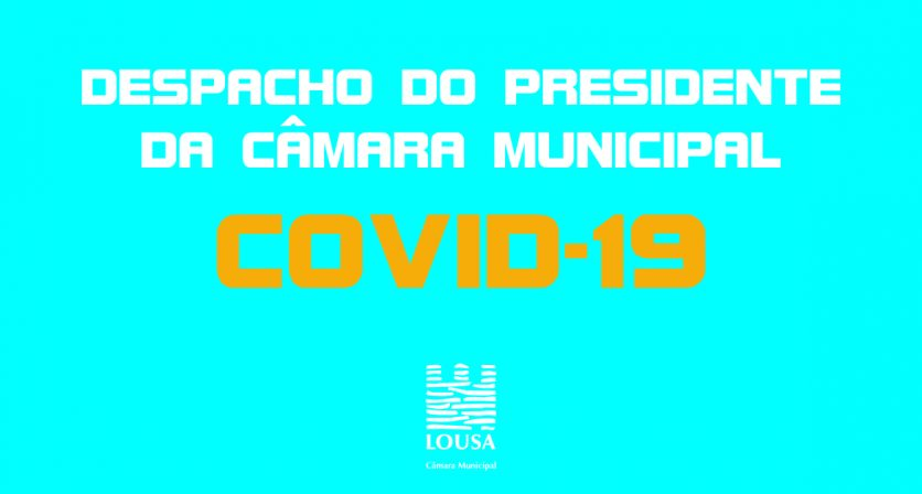 COVID 19 – Despacho do Presidente da Câmara Municipal da Lousã